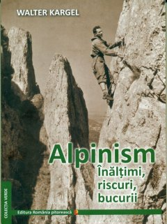 Carte: Alpinism, inaltimi, riscuri, bucurii, autor: Walter Kargel