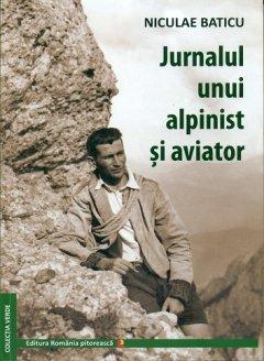 Carte: Jurnalul unui alpinist si aviator, autor: Niculae Baticu